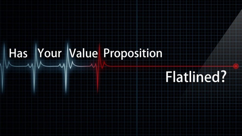 Has your value proposition flatlined?