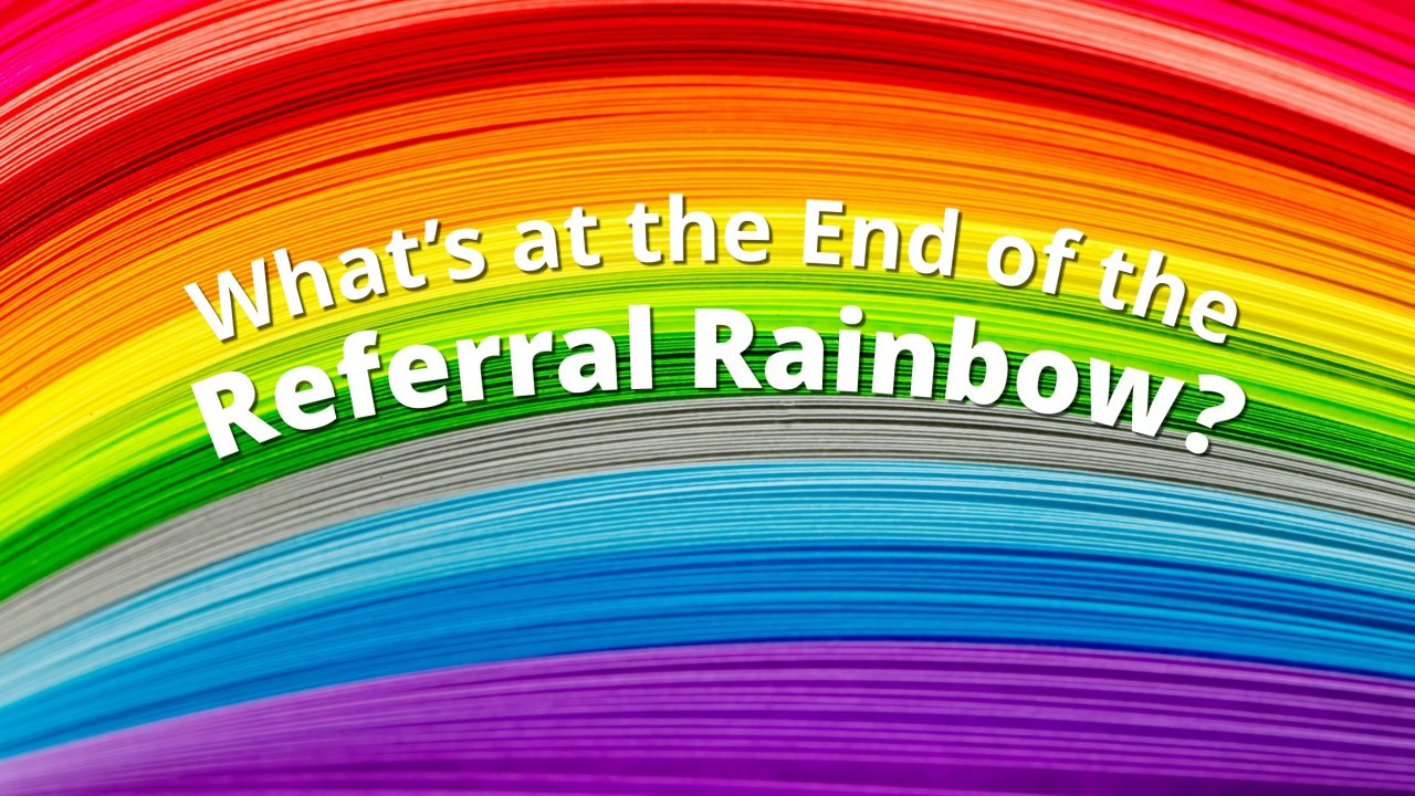 Word of mouth vs. referral marketing: What's at the end of the referral rainbow?