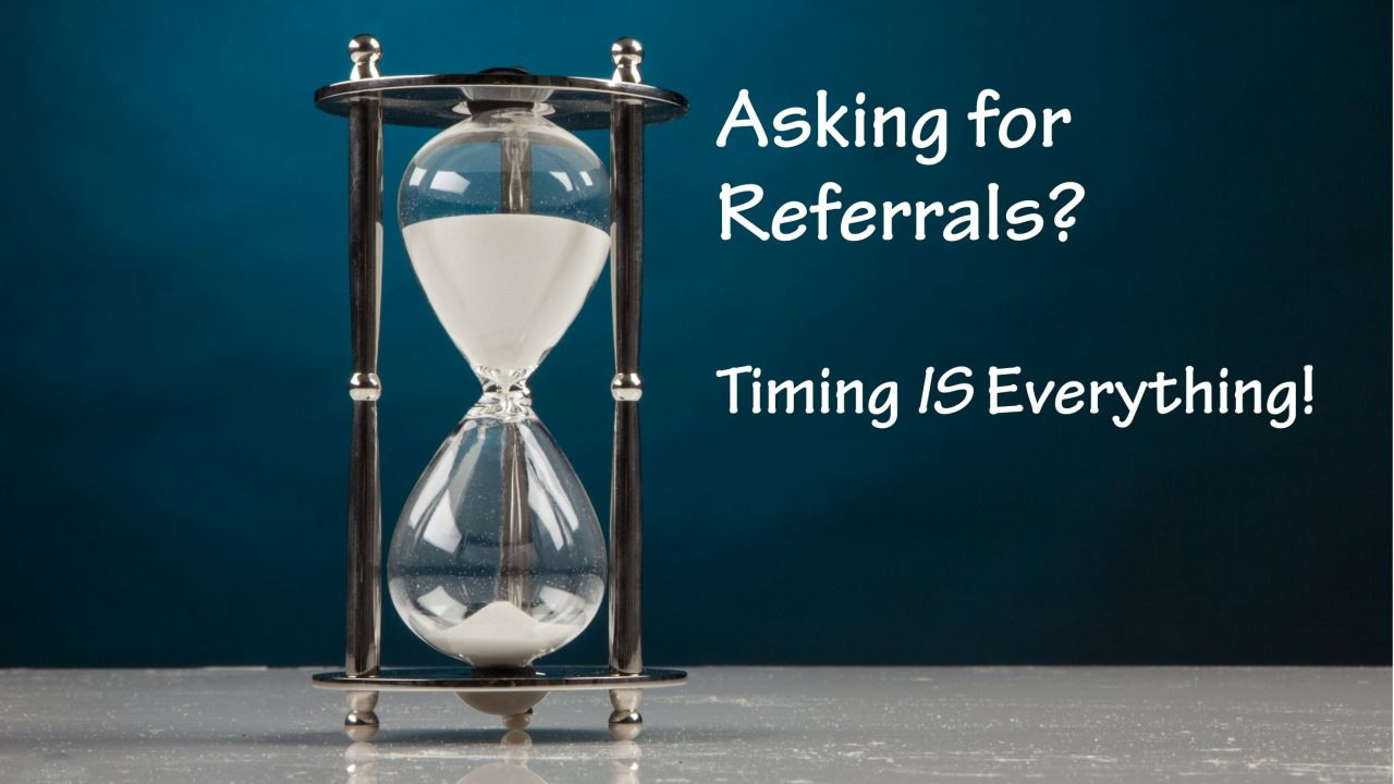 When to Ask for Referrals? Timing is EVERYTHING!