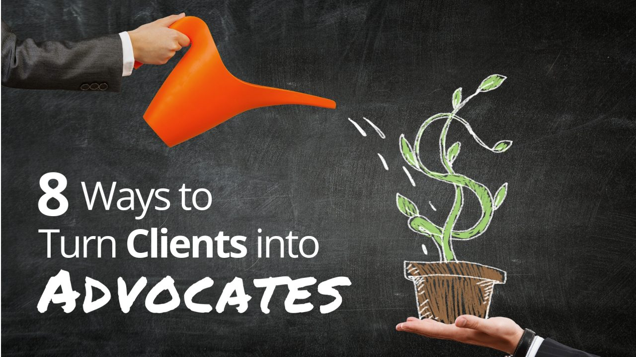 8 Way to Turn Clients Into Advocates for Your Business