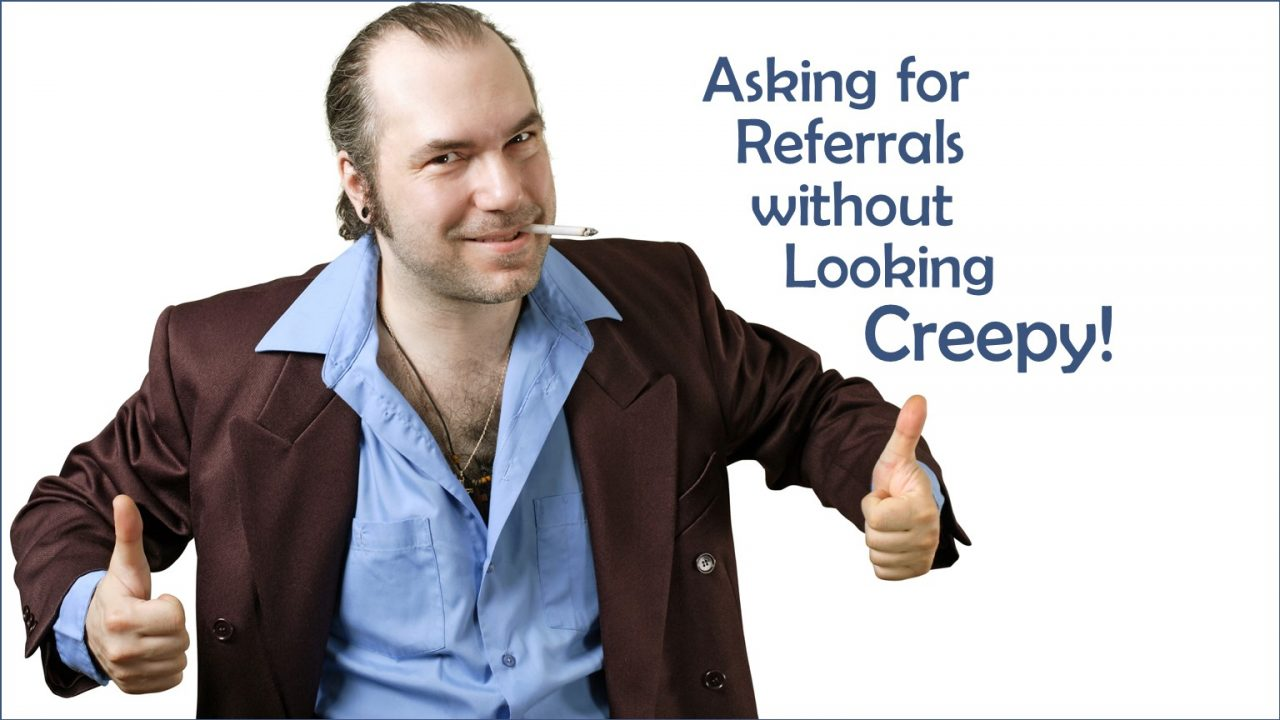 How to Ask for Referrals (Without Looking Creepy!)