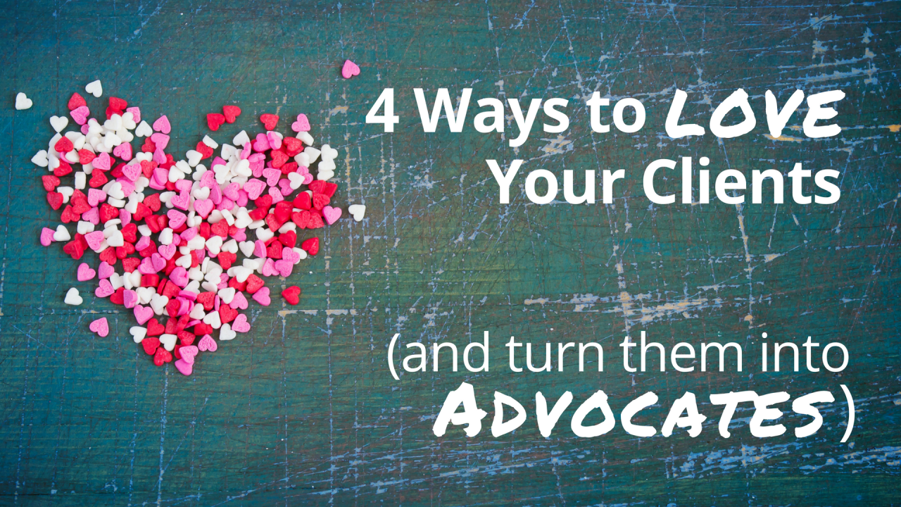 4 Ways to Show Your Clients the Love