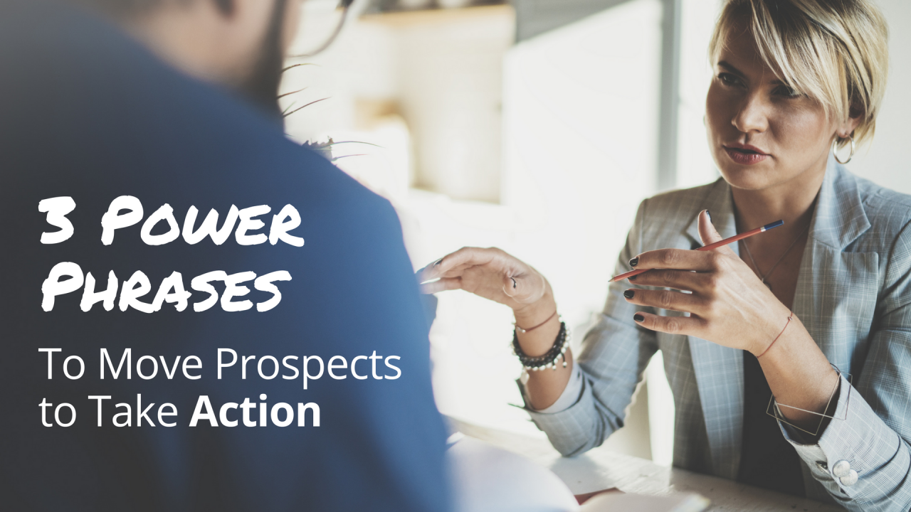 3 Power Phrases to Move Prospects to Take Action