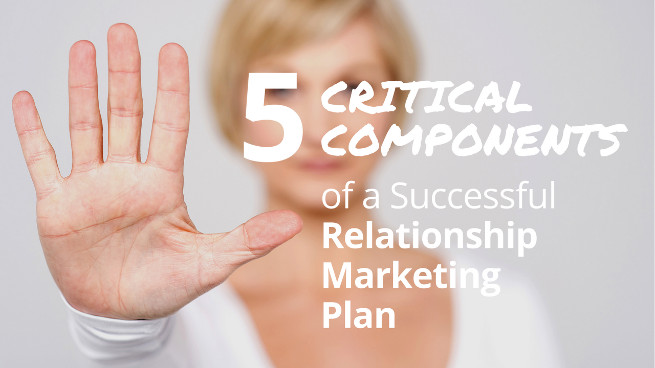 5 Critical Components of a Relationship Marketing Plan