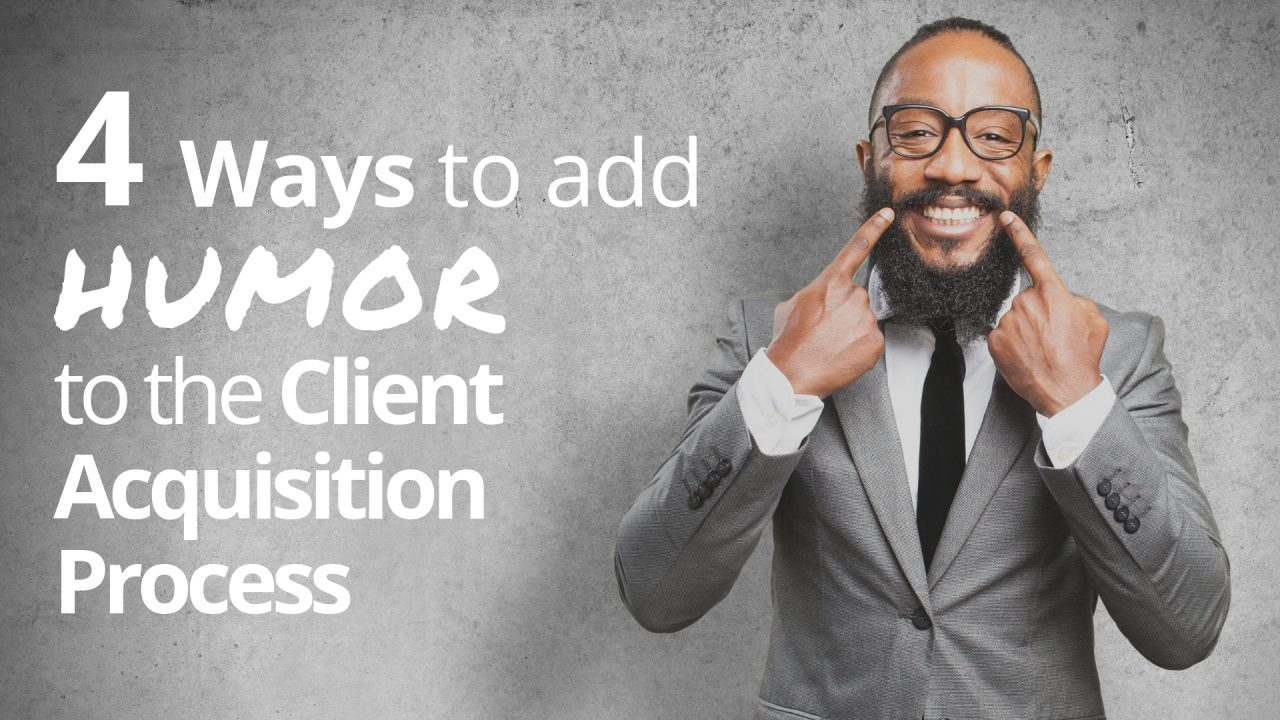 How to Add Humor to the Client Acquisition Process