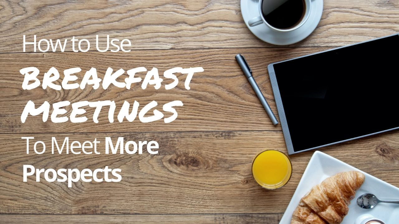 How to use breakfast meetings to meet more prospects face-to-face