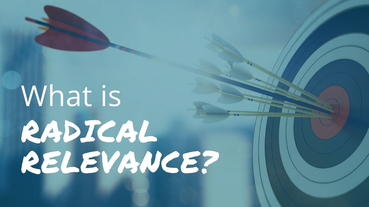 What is Radical Relevance, and why is Bill Cates always talking about it?