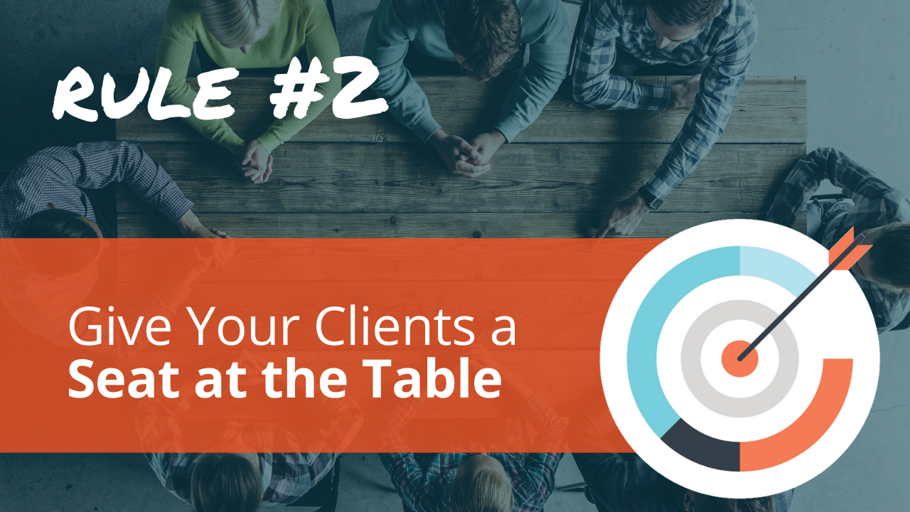 Radical Relevance Rule #2: Give Your Clients a Seat at the Table