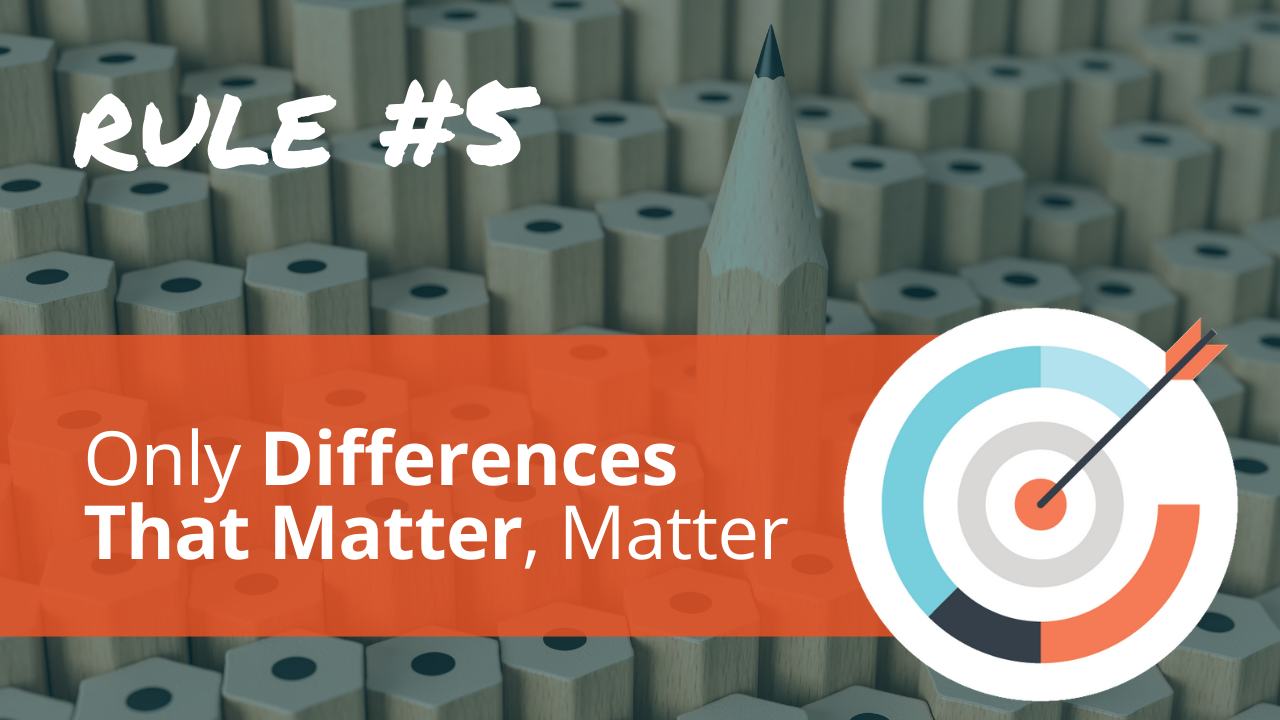Radical Relevance Rule #5: Only differences that matter, matter.