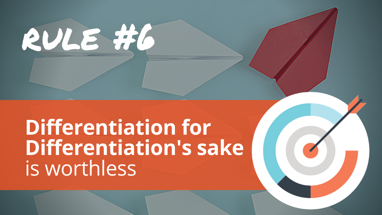 Radical Relevance Rule #6: Differentiation for differentiation's sake is worthless.