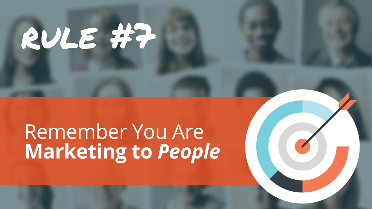 Radical Relevance Rule #7: Remember that you're marketing to people.