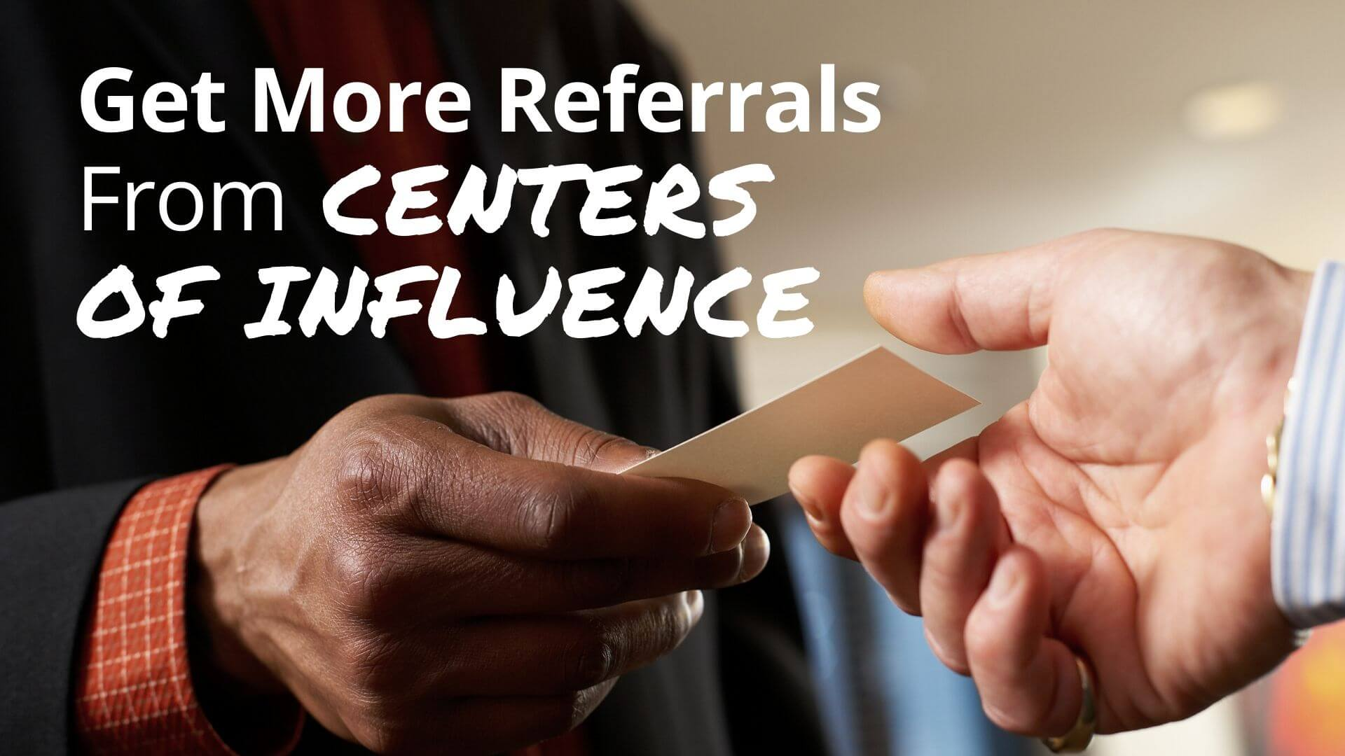 How to get more referrals from centers of influence (COI's)