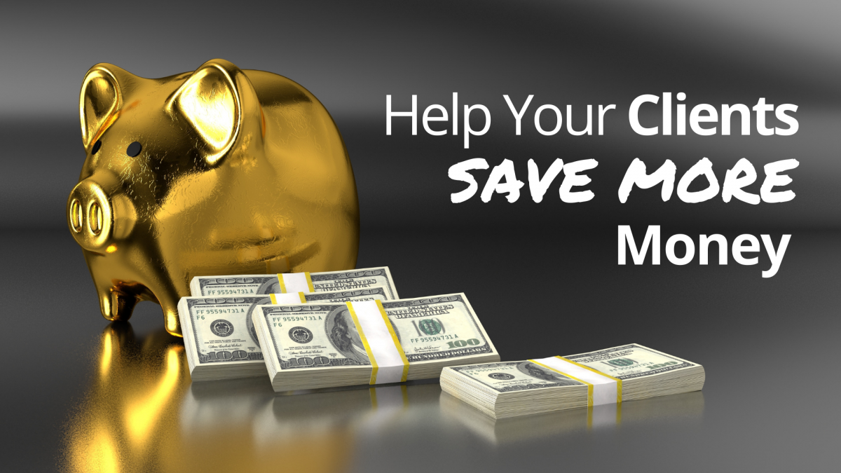Help Your Clients Save More Money
